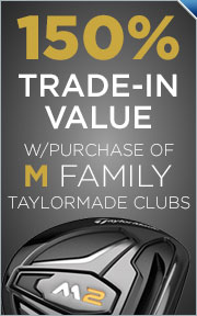 150% Trade-In Value with Purchase of M Family TaylorMade Clubs