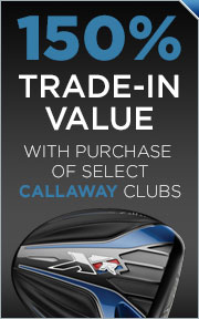 150% Trade-In Value with Purchase of Select Callaway Clubs