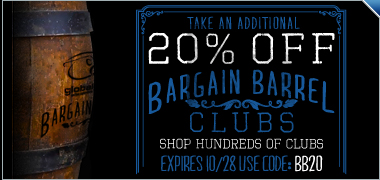 Add'l 20% Off All Bargain Barrel Clubs -- Code: