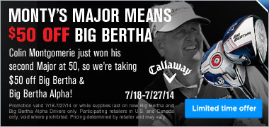 Monty's Major Means $50 Off Big Bertha and Big Bertha Alpha Drivers