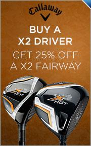 Buy Select Callaway X2 Hot Driver & Get X2 Hot Fairway 25% Off